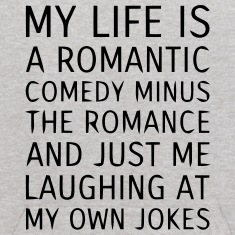MY LIFE IS A ROMANTIC COMEDY MINUS THE ROMANCE Sweatshirts