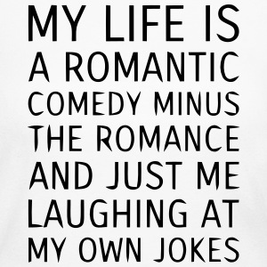 MY LIFE IS A ROMANTIC COMEDY MINUS THE ROMANCE Long Sleeve Shirts - Women's Long Sleeve Jersey T-Shirt