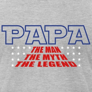 Papa Man Myth Legend T-Shirts - Men's T-Shirt by American Apparel