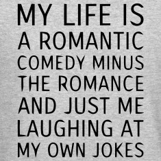 MY LIFE IS A ROMANTIC COMEDY MINUS THE ROMANCE Long Sleeve Shirts