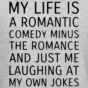 MY LIFE IS A ROMANTIC COMEDY MINUS THE ROMANCE Long Sleeve Shirts - Crewneck Sweatshirt