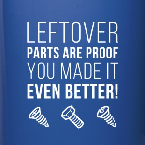 Leftover parts are proof Mechanics T-shirt Mugs & Drinkware - Full Color Mug