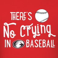 Design ~ There's No Crying in Baseball Men's
