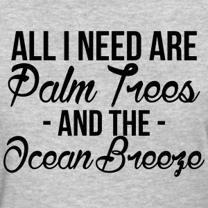 all i need are palm trees - Women's T-Shirt