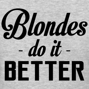 Blondes do it better - Women's T-Shirt