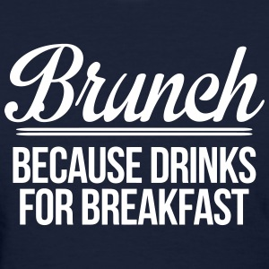 Brunch because drinks for breakfast - Women's T-Shirt