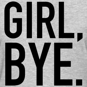 Girl bye - Women's T-Shirt