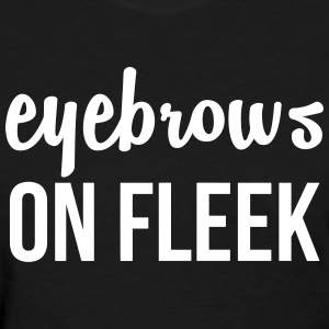 Eyebrows on fleek - Women's T-Shirt