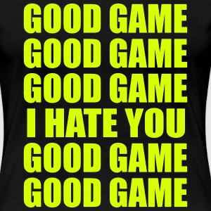 Good game, I hate you - Women's Premium T-Shirt