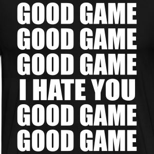 Good game, I hate you - Men's Premium T-Shirt