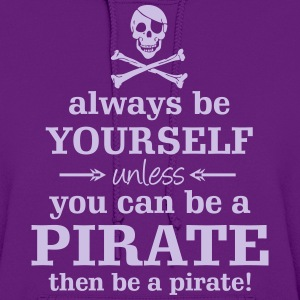 Always be yourself! Or - a Pirate! - Women's Hoodie