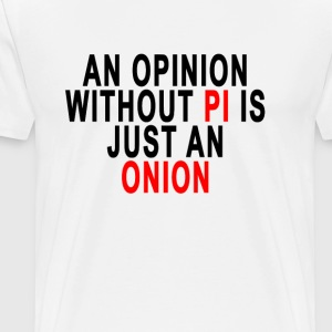 an_opinion_without_pi_is_just_an_onion - Men's Premium T-Shirt