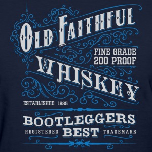 Old Faithful 200 proof - Women's T-Shirt