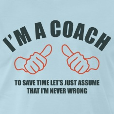 Coach Never Wrong T-Shirts