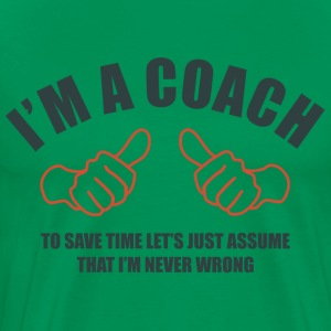 Coach Never Wrong T-Shirts - Men's Premium T-Shirt