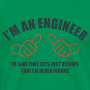 Engineer Never Wrong T-Shirts - Men's Premium T-Shirt