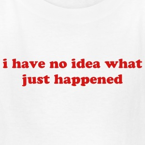 I have no idea what just happened Kids' Shirts - Kids' T-Shirt