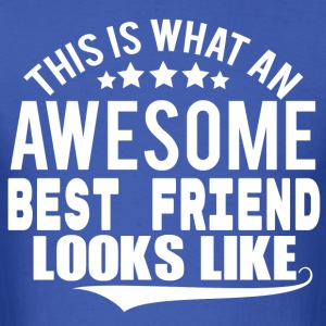 THIS IS WHAT AN AWESOME BEST FRIEND LOOKS LIKE T-Shirts - Men's T-Shirt