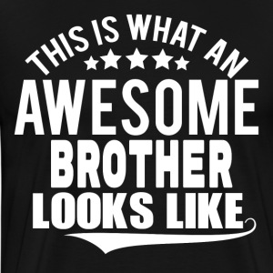 THIS IS WHAT AN AWESOME BROTHER LOOKS LIKE T-Shirts - Men's Premium T-Shirt