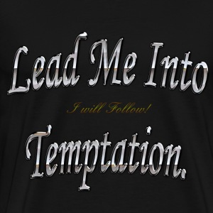 Lead Me Into Temptation, I will Follow. T-Shirts - Men's Premium T-Shirt