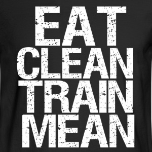 Eat Clean Train Mean funny healthy fitness - Men's Long Sleeve T-Shirt