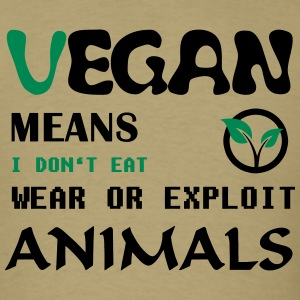 Vegan Means i do not eat wear ore exploit Animals T-Shirts - Men's T-Shirt