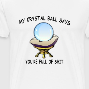 my_crystal_ball_says_youre_full_of_shit - Men's Premium T-Shirt
