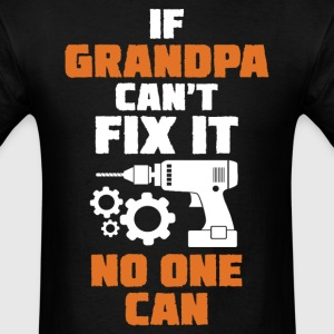 If Grandpa Can't Fix It No One Can T-Shirts - Men's T-Shirt