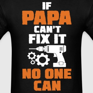 If Papa Can't Fix It No One Can T-Shirts - Men's T-Shirt
