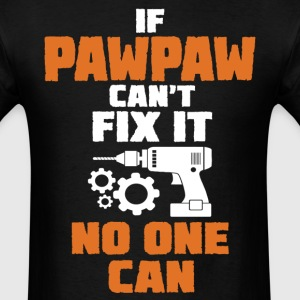 If Pawpaw Can't Fix It No One Can T-Shirts - Men's T-Shirt