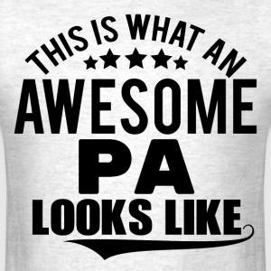THIS IS WHAT AN AWESOME PA LOOKS LIKE T-Shirts - Men's T-Shirt