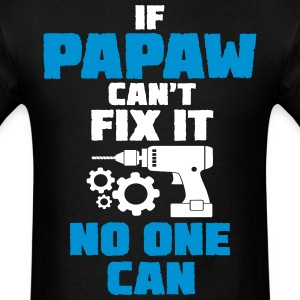 If Papaw Can't Fix It No One Can T-Shirts - Men's T-Shirt
