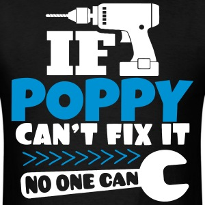 If Poppy Can't Fix It No One Can T-Shirts - Men's T-Shirt