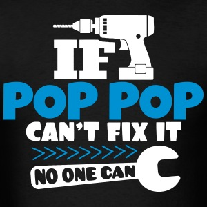 If Pop Pop Can't Fix It No One Can T-Shirts - Men's T-Shirt