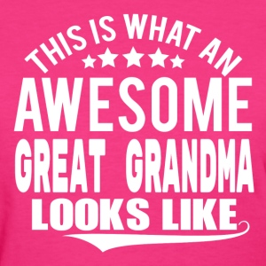 THIS IS WHAT AN AWESOME GREAT GRANDMA LOOKS LIKE Women's T-Shirts - Women's T-Shirt