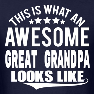 THIS IS WHAT AN AWESOME GREAT GRANDPA LOOKS LIKE T-Shirts - Men's T-Shirt