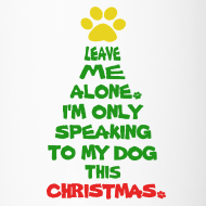 Design ~ Only Speaking To My Dog This Christmas Mug