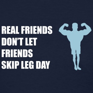 Real friends don't let friends skip leg day - Women's T-Shirt