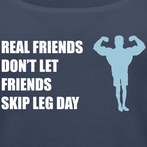 Real friends don't let friends skip leg day