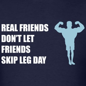 Real friends don't let friends skip leg day - Men's T-Shirt