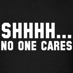 Shhhh... No One Cares - Men's T-Shirt
