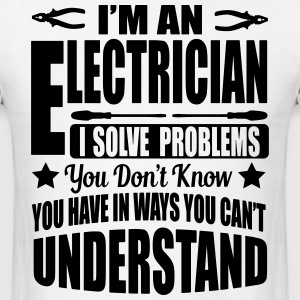 I'm an electrician. I solve your problems T-Shirts - Men's T-Shirt
