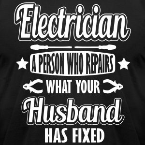 Electrician: I repair what your husband has fixed T-Shirts - Men's T-Shirt by American Apparel