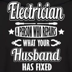 Electrician: I repair what your husband has fixed Hoodies