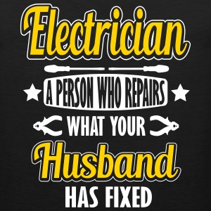 Electrician: I repair what your husband has fixed Tank Tops - Men's Premium Tank