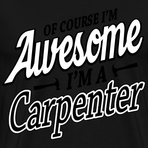 Of course I'm an awesome carpenter T-Shirts - Men's Premium T-Shirt