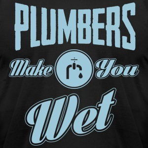 Plumbers make you wet T-Shirts - Men's T-Shirt by American Apparel