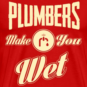 Plumbers make you wet T-Shirts - Men's Premium T-Shirt