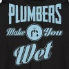 Plumbers make you wet Hoodies - Men's Hoodie