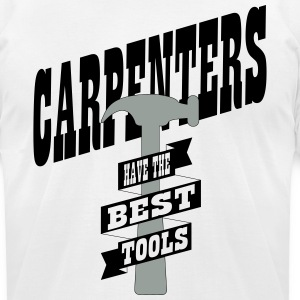 Carpenters have the best tools T-Shirts - Men's T-Shirt by American Apparel